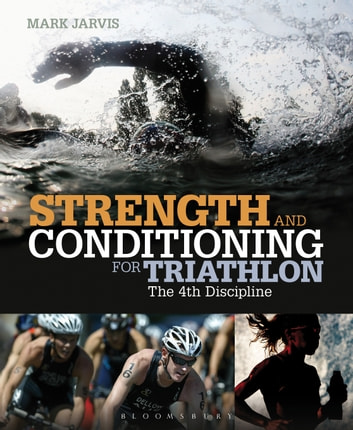 Strength and Conditioning for Triathlon - The 4th Discipline eBook by Mark Jarvis