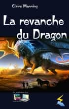 La revanche du Dragon ebook by Claire Manning