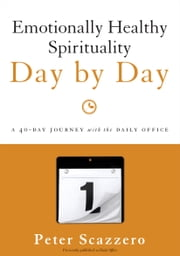 Emotionally Healthy Spirituality Day by Day - A 40-Day Journey with the Daily Office ebook by Peter Scazzero