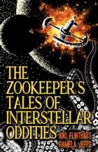 The Zookeeper's Tales of Interstellar Oddities ebook by Aiki Flinthart, Pamela Jeffs