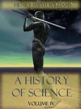 A History of Science : Volume IV (Illustrated) ebook by Henry Smith Williams
