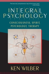 Integral Psychology - Consciousness, Spirit, Psychology, Therapy ebook by Ken Wilber