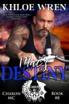 Mac's Destiny - Charon MC, #8 ebook by Khloe Wren