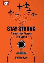 Stay Strong - A Musician's Journey from Congo ebook by Natalie Hyde