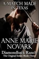 A Match Made In Texas (Contemporary Western Romance) ebook by Anne Marie Novark
