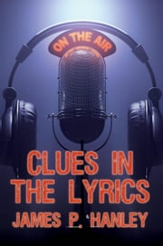 Clues in the Lyrics ebook by James P. Hanley