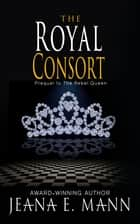 The Royal Consort ebook by Jeana E. Mann