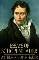 Essays Of Schopenhauer ebook by Arthur Schopenhauer, Sara Hay Dircks