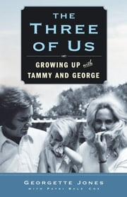 The Three of Us - Growing Up with Tammy and George ebook by Georgette Jones,Patsi Bale Cox