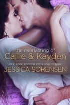 The Everlasting of Callie & Kayden - The Coincidence Diaries, #3 ebook by Jessica Sorensen