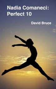 Nadia Comaneci: Perfect 10 ebook by David Bruce