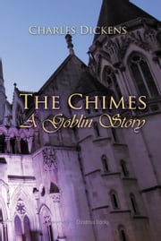 The Chimes - A Goblin Story ebook by Charles Dickens