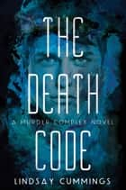 The Murder Complex #2: The Death Code ebook by Lindsay Cummings