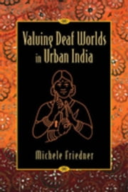 Valuing Deaf Worlds in Urban India ebook by Friedner, Michele Ilana