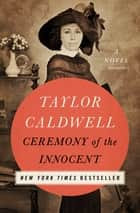 Ceremony of the Innocent - A Novel ebook by Taylor Caldwell