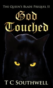 The Queen's Blade Prequel II: God Touched ebook by T C Southwell
