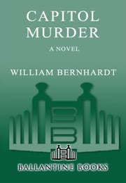 Capitol Murder - A Novel ebook by William Bernhardt