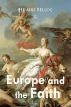 Europe and the Faith ebook by Hilaire Belloc