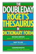 The Doubleday Roget's Thesaurus in Dictionary Form ebook by Sidney L. Landau,Ronald J. Bogus