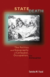 State Death - The Politics and Geography of Conquest, Occupation, and Annexation ebook by Tanisha M. Fazal