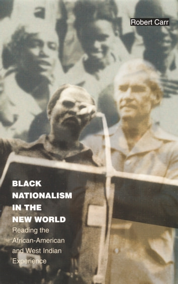 Black Nationalism in the New World - Reading the African-American and West Indian Experience ebook by Robert Carr,Walter D. Mignolo,Irene Silverblatt,Sonia Saldívar-Hull