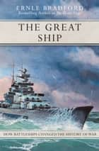 The Great Ship - How Battleships Changed the History of War ebook by Ernle Bradford