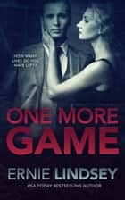 One More Game ebook by Ernie Lindsey