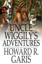 Uncle Wiggily's Adventures ebook by Howard R. Garis