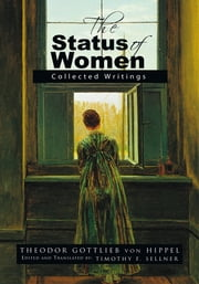 The Status of Women - Collected Writings ebook by Theodor Gottlieb von Hippel