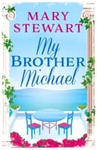 My Brother Michael ebook by Mary Stewart