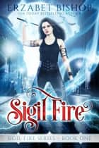 Sigil Fire - Sigil Fire, #1 ebook by Erzabet Bishop