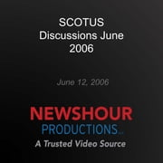 SCOTUS Discussions June 2006 audiobook by PBS NewsHour
