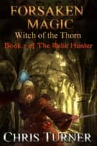Forsaken Magic: Witch of the Thorn ebook by Chris Turner