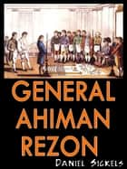 General Ahiman Rezon ebook by Daniel Sickels