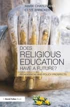 Does Religious Education Have a Future? ebook by Mark Chater,Clive Erricker