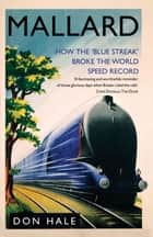 Mallard - How the ?Blue Streak? Broke the World Steam Speed Record ebook by Don Hale