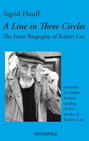 A Line in Three Circles - The Inner Biography of Robert Lax ebook by Sigrid Hauff