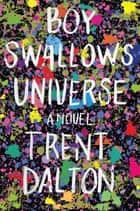 Boy Swallows Universe - A Novel ebook by Trent Dalton