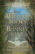 The Weeping Books of Blinney Lane ebook by Drea Damara