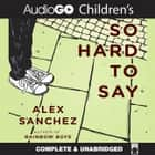 So Hard to Say audiobook by Alex Sanchez