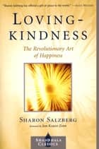 Lovingkindness: The Revolutionary Art of Happiness ebook by Sharon Salzberg