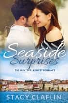 Seaside Surprises - A Sweet Romance ebook by Stacy Claflin