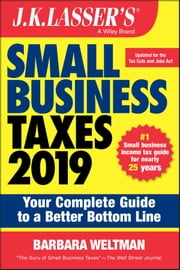 J.K. Lasser's Small Business Taxes 2019 - Your Complete Guide to a Better Bottom Line eBook by Barbara Weltman
