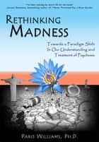 Rethinking Madness ebook by Paris Williams