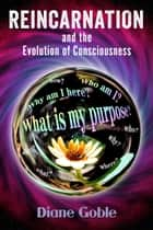 Reincarnation and the Evolution of Consciousness ebook by Diane Goble