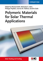 Polymeric Materials for Solar Thermal Applications ebook by Michaela Georgine Meir,Philippe Papillon,Gernot M. Wallner,Sandrin Saile,Michael Köhl