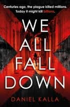 We All Fall Down - The gripping, addictive page-turner of 2019 from the international bestseller 電子書 by Daniel Kalla