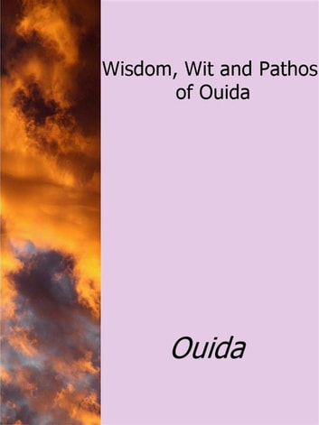 Wisdom, Wit and Pathos of Ouida ebook by Ouida