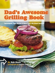 Dad's Awesome Grilling Book ebook by Bob Sloan,Antonis Achilleos