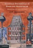 Ancestral Encounters in Highland Madagascar ebook by Zoë Crossland